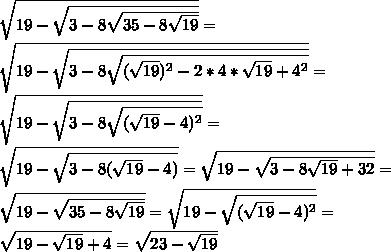 \sqrt{19-\sqrt{3-8\sqrt{35-8\sqrt{19}}}}=\\\ \sqrt{19-\sqrt{3-8\sqrt{(\sqrt{19})^2-2*4*\sqrt{19}+4^2}}}=\\\ \sqrt{19-\sqrt{3-8\sqrt{(\sqrt{19}-4)^2}}}=\\\ \sqrt{19-\sqrt{3-8(\sqrt{19}-4)}}}=\sqrt{19-\sqrt{3-8\sqrt{19}+32}}=\\\ \sqrt{19-\sqrt{35-8\sqrt{19}}}=\sqrt{19-\sqrt{(\sqrt{19}-4)^2}}=\\\ \sqrt{19-\sqrt{19}+4}}=\sqrt{23-\sqrt{19}}