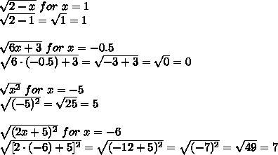 \sqrt{2-x} \ for \ x=1 \\\sqrt{2-1}=\sqrt{1}=1 \\ \\ \sqrt{6x+3} \ for \ x=-0.5 \\ \sqrt{6 \cdot (-0.5) +3 }=\sqrt{-3+3}=\sqrt{0}=0 \\ \\\sqrt{x^2} \ for \ x=-5 \\\sqrt{(-5)^2}=\sqrt{25}=5 \\ \\ \sqrt{(2x+5)^2} \ for \ x=-6 \\\sqrt{[2 \cdot (-6) + 5]^2}=\sqrt{(-12+5)^2}=\sqrt{(-7)^2}=\sqrt{49}=7