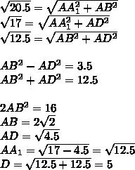 \sqrt{20.5}=\sqrt{AA_{1}^2+AB^2}\\  \sqrt{17}=\sqrt{AA_{1}^2+AD^2}\\   \sqrt{12.5}=\sqrt{AB^2+AD^2}\\\\      AB^2-AD^2=3.5\\      AB^2+AD^2=12.5\\\\    2AB^2=16\\     AB=2\sqrt{2}\\    AD=\sqrt{4.5}\\    AA_{1}=\sqrt{17-4.5}=\sqrt{12.5}\\               D=\sqrt{12.5+12.5}=5