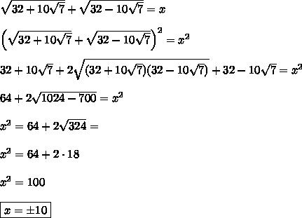 \sqrt{32+10\sqrt{7}}+\sqrt{32-10\sqrt{7}}=x\\\\\left(\sqrt{32+10\sqrt{7}}+\sqrt{32-10\sqrt{7}} \right)^2=x^2\\\\32+10\sqrt{7}+2\sqrt{(32+10\sqrt{7})(32-10\sqrt{7})}+32-10\sqrt{7}=x^2\\\\64+2\sqrt{1024-700}=x^2\\\\x^2=64+2\sqrt{324}=\\\\x^2=64+2\cdot18\\\\x^2=100\\\\\boxed{x=\pm10}