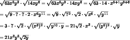 \sqrt{63x^5y^3}\cdot\sqrt{14xy^8}=\sqrt{63x^5y^3\cdot14xy^8}=\sqrt{63\cdot14\cdot x^{5+1}y^{3+8}}\\\\=\sqrt{9\cdot7\cdot7\cdot2\cdot x^6y^{11}}=\sqrt9\cdot\sqrt{7^2}\cdot\sqrt{2}\cdot\sqrt{x^6}\cdot\sqrt{y^{11}}\\\\=3\cdot7\cdot\sqrt2\cdot\sqrt{(x^3)^2}\cdot\sqrt{y^{10}\cdot y}=21\sqrt2\cdot x^3\cdot\sqrt{(y^5)^2}\cdot\sqrt{y}\\\\=21x^3y^5\sqrt{2y}