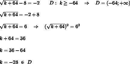 \sqrt{k+64}-8=-2\ \ \ \ \ \ D:\ k \geq -64\ \ \ \Rightarrow\ \ \ D=(-64;+\infty) \\\\\sqrt{k+64}=-2+8\\\\\sqrt{k+64}=6\ \ \ \Rightarrow\ \ \ (\sqrt{k+64})^2=6^2\\\\k+64=36\\\\k=36-64\\\\k=-28\ \in\ D