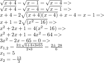 \sqrt{x+4}-\sqrt{x-1}=\sqrt{x-4}=>\\ \sqrt{x+4}-\sqrt{x-4}=\sqrt{x-1}=>\\ x+4-2\sqrt{(x+4)(x-4)}+x-4=x-1=>\\ x+1=2\sqrt{(x^2-16)}=>\\ x^2+2x+1=4(x^2-16)=>\\ x^2+2x+1=4x^2-64=>\\ 3x^2-2x-65=0=>\\ x_{1,2}=\frac{2\pm\sqrt{4+4*3*65}}{2*3}=\frac{2\pm\ 28}{6}\\ x_{1}=5\\ x_{2}=-\frac{13}{3}\\