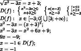 \sqrt{x^2-3x}=x+3;\\D(f):\  \left \{ {{x^2-3x\geq0} \atop {x+3\geq0}} \right.\ \  \left \{ {{x(x-3)} \atop {x\geq-3}} \right.\ \  \left \{ {{ \left[ {{x\leq0} \atop {x\geq3}} \right. } \atop {x\geq-3}} \right.\\D(f): \ \ x\in\left[-3;0\right]\bigcup\left[3;+\infty\right);\\x^2-3x=(x+3)^2;\\x^2-3x=x^2+6x+9;\\9x=-9;\\x=-1\in D(f);\\x=-1
