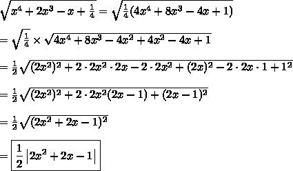 \sqrt{x^4+2x^3-x+\frac{1}{4}}=\sqrt{\frac{1}{4}(4x^4+8x^3-4x+1)}\\\\=\sqrt\frac{1}{4}\times\sqrt{4x^4+8x^3-4x^2+4x^2-4x+1}\\\\=\frac{1}{2}\sqrt{(2x^2)^2+2\cdot2x^2\cdot2x-2\cdot2x^2+(2x)^2-2\cdot2x\cdot1+1^2}\\\\=\frac{1}{2}\sqrt{(2x^2)^2+2\cdot2x^2(2x-1)+(2x-1)^2}\\\\=\frac{1}{2}\sqrt{(2x^2+2x-1)^2}\\\\=\boxed{\frac{1}{2}\left|2x^2+2x-1\right|}