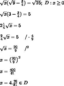 \sqrt{x}(\sqrt9-\frac{3}{4})=\sqrt{25};\ D:x\geq0\\\\\sqrt{x}(3-\frac{3}{4})=5\\\\2\frac{1}{4}\sqrt{x}=5\\\\\frac{9}{4}\sqrt{x}=5\ \ \ \ /\cdot\frac{4}{9}\\\\\sqrt{x}=\frac{20}{9}\ \ \ \ /^2\\\\x=\left(\frac{20}{9}\right)^2\\\\x=\frac{400}{81}\\\\x=4.\frac{76}{81}\in D