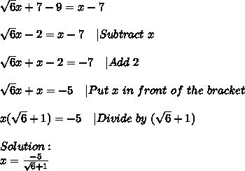 \sqrt6x+7-9=x-7\\\\\sqrt6x-2=x-7\ \ \  Subtract\ x\\\\\sqrt6x+x-2=-7\ \ \  Add\ 2\\\\\sqrt6x+x=-5\ \ \  Put\ x\ in\ front\ of\ the\ bracket\\\\x(\sqrt6+1)=-5\ \ \  Divide\ by\ (\sqrt6+1)\\\\Solution:\\x=\frac{-5}{\sqrt6+1}