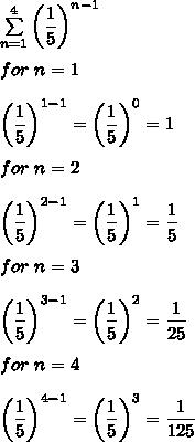 \sum\limits_{n=1}^4\left(\dfrac{1}{5}\right)^{n-1}\\\\for\ n=1\\\\\left(\dfrac{1}{5}\right)^{1-1}=\left(\dfrac{1}{5}\right)^0=1\\\\for\ n=2\\\\\left(\dfrac{1}{5}\right)^{2-1}=\left(\dfrac{1}{5}\right)^1=\dfrac{1}{5}\\\\for\ n=3\\\\\left(\dfrac{1}{5}\right)^{3-1}=\left(\dfrac{1}{5}\right)^2=\dfrac{1}{25}\\\\for\ n=4\\\\\left(\dfrac{1}{5}\right)^{4-1}=\left(\dfrac{1}{5}\right)^3=\dfrac{1}{125}