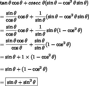 \tan\theta\cos\theta+cosec\ \theta(\sin\theta-\cos^2\theta\sin\theta)\\\\=\dfrac{\sin\theta}{\cos\theta}\cos\theta+\dfrac{1}{\sin\theta}(\sin\theta-\cos^2\theta\sin\theta)\\\\=\dfrac{\sin\theta}{\cos\theta}\cos\theta+\dfrac{1}{\sin\theta}\sin\theta(1-\cos^2\theta)\\\\=\dfrac{\sin\theta\cos\theta}{\cos\theta}+\dfrac{\sin\theta}{\sin\theta}(1-\cos^2\theta)\\\\=\sin\theta+1\times(1-\cos^2\theta)\\\\=\sin\theta+(1-\cos^2\theta)\\\\=\boxed{\sin\theta+\sin^2\theta}