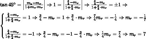 \tan45\º=\left|\frac{m_s-m_r}{1+m_s\cdot m_r}\right| \Rightarrow 1=\left|\frac{\frac34-m_r}{1+\frac34\cdot m_r}\right| \Rightarrow \frac{\frac34-m_r}{1+\frac34\cdot m_r}=\pm1 \Rightarrow\\\\\begin{cases}\frac{\frac34-m_r}{1+\frac34\cdot m_r}=1\Rightarrow \frac34-m_r=1+\frac34\cdot m_r \Rightarrow \frac74m_r=-\frac14\Rightarrow m_r=-\frac17\\\\\frac{\frac34-m_r}{1+\frac34\cdot m_r}=-1\Rightarrow \frac34-m_r=-1-\frac34\cdot m_r \Rightarrow \frac14m_r=\frac74\Rightarrow m_r=7\end{cases}