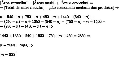 \text{[\'Area vermelha] + [\'Areas azuis] + [\'Areas amarelas] =}\\=\text{[Total de entrevistados]  - [n\~ao consomem nenhum dos produtos]}\Rightarrow\\\\n+540-n+750-n+450-n+1440-(540-n)-\\-(450-n)-n+1350-(540-n)-(750-n)-n+1500-\\-(750-n)-(450-n)-n\Rightarrow\\\\1440+1350-540+1500-750+n-450=2850\Rightarrow\\\\n+2550=2850\Rightarrow\\\\\boxed{n=300}
