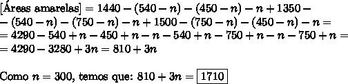 \text{[\'Areas amarelas]} =1440-(540-n)-(450-n)-n+1350-\\-(540-n)-(750-n)-n+1500-(750-n)-(450-n)-n=\\=4290-540+n-450+n-n-540+n-750+n-n-750+n=\\=4290-3280+3n=810+3n\\\\\text{Como }n=300\text{, temos que: } 810+3n = \boxed{1710}