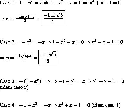 \text{Caso 1: }\ 1-x^2 = x \Rightarrow 1-x^2-x=0 \Rightarrow x^2+x-1=0 \\\\ \Rightarrow x= \frac{-1 \pm \sqrt{1+4}}2 = \boxed{\frac{-1 \pm \sqrt{5}}2} \\\\\\\\ \text{Caso 2: }1-x^2 = -x \Rightarrow 1-x^2+x=0 \Rightarrow x^2-x-1=0 \\\\ \Rightarrow x = \frac{1 \pm \sqrt{1+4}}2 = \boxed{\frac{1 \pm \sqrt{5}}2} \\\\\\\\ \text{Caso 3: }-(1-x^2) = x \Rightarrow -1+x^2=x \Rightarrow x^2-x-1 = 0\\ (\text{idem caso 2}) \\\\\\ \text{Caso 4: }-1+x^2=-x \Rightarrow x^2+x-1=0\ (\text{idem caso 1})
