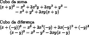 \text{Cubo da soma}\\(x+y)^3=x^3+3x^2y+3xy^2+y^3=\\~~~~~~~~~~~=x^3+y^3+3xy(x+y)\\\\\text{Cubo da diferen\c{c}a}\\( x+(-y))^3=x^3+3x^2(-y)+3x(-y)^2+(-y)^3\\~~~~~~~~(x-y)^3=x^3-y^3-3xy(x-y)