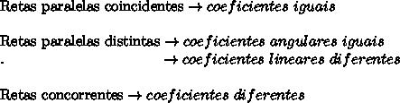 \text{Retas paralelas coincidentes} \rightarrow coeficientes \ iguais\\\\\text{Retas paralelas distintas} \rightarrow coeficientes \ angulares \ iguais\\. \ \ \ \ \ \ \ \ \ \ \ \ \ \ \ \ \ \ \ \ \ \ \ \ \ \ \ \ \ \ \ \rightarrow coeficientes \ lineares \ diferentes\\\\\text{Retas concorrentes} \rightarrow coeficientes \ diferentes