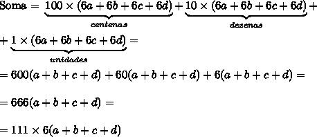 \text{Soma = }\underbrace{100\times(6a+6b+6c+6d)}_{centenas} +\underbrace{10\times(6a+6b+6c+6d)}_{dezenas}+\\\\+\underbrace{1\times(6a+6b+6c+6d)}_{unidades}=\\\\ =600(a+b+c+d)+60(a+b+c+d)+6(a+b+c+d)=\\\\ =666(a+b+c+d)=\\\\ =111 \times6(a+b+c+d)