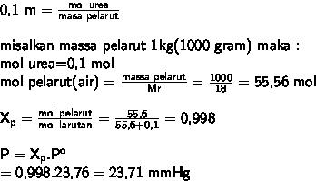 \textsf{0,1 m}=  \frac{\textsf{mol urea}}{\textsf{masa pelarut}}  \\  \\ \textsf{misalkan massa pelarut 1kg(1000 gram) maka :} \\ \textsf{mol urea=0,1 mol} \\ \textsf{mol pelarut(air)}= \frac{\textsf{massa pelarut}}{\textsf{Mr}}= \frac{\textsf{1000}}{\textsf{18}}=\textsf{55,56 mol}   \\  \\ \mathsf{X_p}= \frac{\textsf{mol pelarut}}{\textsf{mol larutan}}= \frac{\textsf{55,6}}{\textsf{55,6+0,1}}=\textsf{0,998} \\  \\ \textsf{P}=\mathsf{X_p.P^o} \\ =\textsf{0,998.23,76}=\textsf{23,71 mmHg}