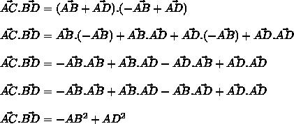 \vec{AC}.\vec{BD}=(\vec{AB}+\vec{AD}).(-\vec{AB}+\vec{AD})\\\\\vec{AC}.\vec{BD}=\vec{AB}.(-\vec{AB})+\vec{AB}.\vec{AD}+\vec{AD}.(-\vec{AB})+\vec{AD}.\vec{AD}\\\\\vec{AC}.\vec{BD}=-\vec{AB}.\vec{AB}+\vec{AB}.\vec{AD}-\vec{AD}.\vec{AB}+\vec{AD}.\vec{AD}\\\\\vec{AC}.\vec{BD}=-\vec{AB}.\vec{AB}+\vec{AB}.\vec{AD}-\vec{AB}.\vec{AD}+\vec{AD}.\vec{AD}\\\\\vec{AC}.\vec{BD}=-AB^2+AD^2