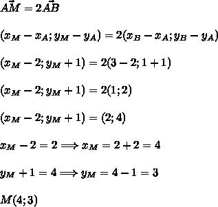 \vec{AM}=2\vec{AB}\\\\(x_M-x_A;y_M-y_A)=2(x_B-x_A;y_B-y_A)\\\\(x_M-2;y_M+1)=2(3-2;1+1)\\\\(x_M-2;y_M+1)=2(1;2)\\\\(x_M-2;y_M+1)=(2;4)\\\\x_M-2=2\Longrightarrow x_M=2+2=4\\\\y_M+1=4\Longrightarrow y_M=4-1=3\\\\M(4;3)