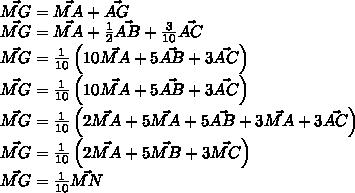 \vec{MG} = \vec{MA}+\vec{AG}\\\vec{MG} = \vec{MA} +\frac 12 \vec{AB} +  \frac{3}{10} \vec{AC}\\\vec{MG} = \frac{1}{10} \left(10\vec{MA}+ 5 \vec{AB} +3\vec{AC}\right)\\\vec{MG} = \frac{1}{10} \left(10\vec{MA}+ 5 \vec{AB} +3\vec{AC}\right)\\\vec{MG} =  \frac{1}{10} \left(2\vec{MA}+ 5\vec{MA}+5 \vec{AB} +3\vec{MA}+3\vec{AC}\right)\\\vec{MG} =  \frac{1}{10} \left(2\vec{MA}+ 5\vec{MB} +3\vec{MC}\right)\\\vec{MG} = \frac {1}{10} \vec{MN}