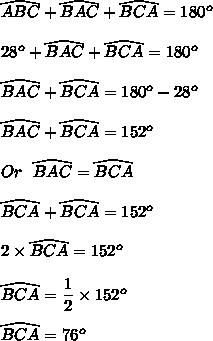 \widehat{ABC}+\widehat{BAC}+\widehat{BCA}=180^o\\\\28^o+\widehat{BAC}+\widehat{BCA}=180^o\\\\\widehat{BAC}+\widehat{BCA}=180^o-28^o\\\\\widehat{BAC}+\widehat{BCA}=152^o\\\\Or\ \ \widehat{BAC}=\widehat{BCA}\\\\\widehat{BCA}+\widehat{BCA}=152^o\\\\2\times\widehat{BCA}=152^o\\\\\widehat{BCA}=\dfrac{1}{2}\times152^o\\\\\widehat{BCA}=76^o