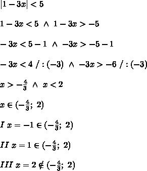 1-3x  < 5\\\\1-3x < 5\ \wedge\ 1-3x > -5\\\\-3x < 5-1\ \wedge\ -3x > -5-1\\\\-3x < 4\ /:(-3)\ \wedge\ -3x > -6\ /:(-3)\\\\x > -\frac{4}{3}\ \wedge\ x < 2\\\\x\in(-\frac{4}{3};\ 2)\\\\I\ x=-1\in(-\frac{4}{3};\ 2)\\\\II\ x=1\in(-\frac{4}{3};\ 2)\\\\III\ x=2\notin(-\frac{4}{3};\ 2)