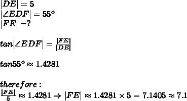  DE =5\\ \angle EDF =55^o\\ FE =?\\\\tan \angle EDF =\frac{ FE }{ DE }\\\\tan55^o\approx1.4281\\\\therefore:\\\frac{ FE }{5}\approx1.4281\Rightarrow FE \approx1.4281\times5=7.1405\approx7.1