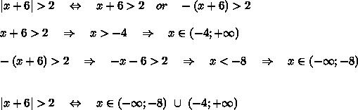 |x+6|>2\ \ \ \Leftrightarrow\ \ \ x+6>2\ \ \ or\ \ \ -(x+6)>2\\x+6>2\ \ \ \Rightarrow\ \ \ x>-4\ \ \ \Rightarrow\ \ \ x\in (-4;+\infty)\\ -(x+6)>2\ \ \ \Rightarrow\ \ \ -x-6>2\ \ \ \Rightarrow\ \ \ x<-8\ \ \ \Rightarrow\ \ \ x\in (-\infty;-8)\\\|x+6|>2\ \ \ \Leftrightarrow\ \ \ x\in(-\infty;-8)\ \cup\ (-4;+\infty)