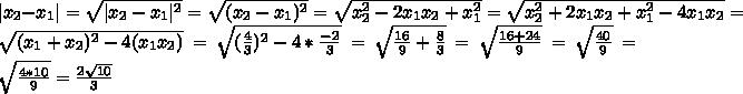  x_2-x_1 =\sqrt{ x_2-x_1 ^2}=\sqrt{(x_2-x_1)^2}=\sqrt{x^2_2-2x_1x_2+x^2_1}=\sqrt{x^2_2+2x_1x_2+x^2_1-4x_1x_2}=\sqrt{(x_1+x_2)^2-4(x_1x_2)}=\sqrt{(\frac{4}{3})^2-4*\frac{-2}{3}}=\sqrt{\frac{16}{9}+\frac{8}{3}}=\sqrt{\frac{16+24}{9}}=\sqrt{\frac{40}{9}}=\sqrt{\frac{4*10}{9}}=\frac{2\sqrt{10}}{3}