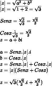 |z|= \sqrt{a^2+b^2}  \ |z|= \sqrt{1+2}= \sqrt{3}   \  \ Senx= \frac{\sqrt{2}}{ \sqrt{3} }=\frac{\sqrt{6}}{3}   \  \ Cosx\frac{1}{ \sqrt{3}}= \frac{ \sqrt{3} }{3}   \ z=a+bi \\a=Senx.|z|.i \b=Cosx.|z|\z=Senx.|z|+Cosx.|z|\z=|z|(Senx+Cosx) \ \z=  \sqrt{3}( \frac{ \sqrt{6} }{3}.i+  \frac{ \sqrt{3} }{3})