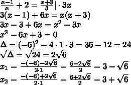 \frac{x-1}{x} + 2 = \frac{x+3}{3  } \cdot3x\\3(x-1)+6x=x(x+3)\\3x-3+6x=x^2+3x\\x^2-6x+3=0\\\Delta=(-6)^2-4\cdot1\cdot3=36-12=24\\\sqrt{\Delta}=\sqrt{24}=2\sqrt6\\x_1=\frac{-(-6)-2\sqrt6}{2\cdot1}=\frac{6-2\sqrt6}{2}=3-\sqrt6\\x_2=\frac{-(-6)+2\sqrt6}{2\cdot1}=\frac{6+2\sqrt6}{2}=3+\sqrt6\\