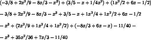 (-3/8+2x^2/9-8x/3-x^3)+(3/5-x+1/4x^2)+(1x^2/2+6x-1/2)\\ \\ -3/8+2x^2/9-8x/3-x^3+3/5-x+1x^2/4+1x^2/2+6x-1/2\\ \\ -x^3+(2x^2/9+1x^2/4+1x^2/2)+(-8x/3+6x-x)-11/40=\\ \\ -x^3+35x^2/36+7x/3-11/40