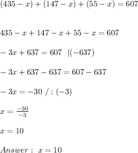 (435-x)+(147-x)+(55-x)=607\\\\\\ 435-x+147-x+55-x=607\\\\-3x+637=607 \ \ | (-637) \\ \\-3x+637-637=607-637\\\\-3x=-30 \ /:(-3)\\\\x= \frac{-30}{-3}\\ \\x=10 \\ \\ Answer : \ x=10