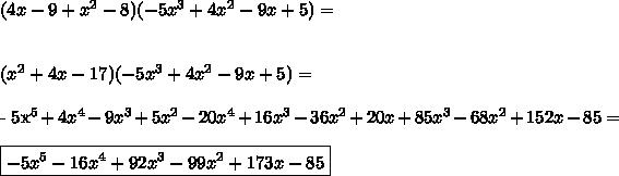 (4x - 9 + x^2 - 8)( -5x^3 + 4x^2 - 9x + 5)=  \\\\\\   (x^2 + 4x -17)( -5x^3 + 4x^2 - 9x + 5) =\\\\ - 5x^5 + 4x^4 - 9x^3 + 5x^2 - 20x^4 + 16x^3 - 36x^2 + 20x + 85x^3 - 68x^2 + 152x - 85 =\\\\\boxed{- 5x^5 - 16x^4 + 92x^3 - 99x^2 + 173x - 85}
