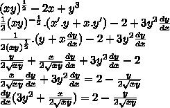 (xy) ^{ \frac{1}{2} } -2x+ y^{3}  \\  \frac{1}{2} (xy) ^{ -\frac{1}{2} }.(x'.y+x.y')-2+3 y^{2} \frac{dy}{dx}   \\ \frac{1}{2(xy) ^{ \frac{1}{2} }} .(y+ x\frac{dy}{dx} )-2+3 y^{2} \frac{dy}{dx} \\  \frac{y}{2 \sqrt{xy} } +\frac{x}{2 \sqrt{xy} }  \frac{dy}{dx} +3 y^{2} \frac{dy}{dx}-2 \\ \frac{x}{2 \sqrt{xy} }\frac{dy}{dx} + 3 y^{2} \frac{dy}{dx}=2-\frac{y}{2 \sqrt{xy} }  \\ \frac{dy}{dx}(3 y^{2}+\frac{x}{2 \sqrt{xy} })=2-\frac{y}{2 \sqrt{xy} }  \\
