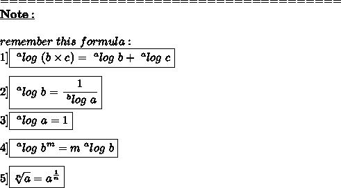 ======================================\\\underline{\bold{Note:}}\\\\remember\ this\ formula:\\1]\boxed{~^{a}log\ (b \times c)=~^{a}log\ b+~^{a}log\ c}\\\\2]\boxed{~^{a}log\ b= \frac{1}{~^{b}log\ a} }\\\\3]\boxed{~^{a}log\ a = 1}\\\\4]\boxed{~^{a}log\ b^{m}=m~^{a}log\ b}\\\\5]\boxed{ \sqrt[n]{a} =a^{ \frac{1}{n} }}