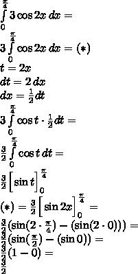 \\\int \limits_0^{\frac{\pi}{4}}3\cos2x\, dx=\\ 3\int \limits_0^{\frac{\pi}{4}}\cos2x\, dx=(*)\\ t=2x\\ dt=2\, dx\\ dx=\frac{1}{2}dt\\ 3\int \limits_0^{\frac{\pi}{4}}\cos t\cdot\frac{1}{2}dt=\\ \frac{3}{2}\int \limits_0^{\frac{\pi}{4}}\cos t\, dt=\\ \frac{3}{2}\Big[\sin t\Big]_0^{\frac{\pi}{4}}\\ (*)=\frac{3}{2}\Big[\sin 2x\Big]_0^{\frac{\pi}{4}}=\\ \frac{3}{2}(\sin (2\cdot\frac{\pi}{4})-(\sin (2\cdot0)))=\\ \frac{3}{2}(\sin (\frac{\pi}{2})-(\sin 0))=\\ \frac{3}{2}(1-0)=\\ \frac{3}{2}