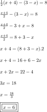 \\  \\  \frac{1}{2} (x+4)-(3-x)=8 \\  \\  \frac{x+4}{2}-(3-x)=8 \\  \\  \frac{x+4}{2}  -3+x=8 \\  \\  \frac{x+4}{2} =8+3-x \\  \\ x+4=(8+3-x).2 \\  \\ x+4=16+6-2x \\  \\ x+2x=22-4 \\  \\ 3x=18 \\  \\ x= \frac{18}{3}  \\  \\ \boxed{\boxed{x=6}}