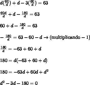 \\ d( \frac{60}{d} )+d-3( \frac{60}{d} )=63 \\ \\ \frac{60d}{d}+d- \frac{180}{d} =63 \\ \\ 60+d- \frac{180}{d}=63 \\ \\ - \frac{180}{d}=63-60-d\rightarrow (\mathrm{multiplicando}-1) \\ \\ \frac{180}{d} =-63+60+d \\ \\ 180=d(-63+60+d) \\ \\ 180=-63d+60d+d^2 \\ \\ d^2-3d-180=0 \\  \\