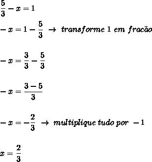 \dfrac{5}{3}-x=1\\\\-x=1- \dfrac{5}{3}~\to~transforme~1~em~frac\~ao\\\\\\-x= \dfrac{3}{3}- \dfrac{5}{3}\\\\\\-x= \dfrac{3-5}{3}\\\\\\-x=- \dfrac{2}{3}~\to~multiplique~tudo~por~-1\\\\\\x= \dfrac{2}{3}