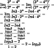 \displaystyle \lim_{x \to 0}  \frac{3^x-4^x}{2^x-4^x}=  \lim_{x \to 0}  \frac{(3^x-4^x)'}{(2^x-4^x)'}=\\= \lim_{x \to 0}  \frac{ln3\cdot 3^x-ln4\cdot 4^x}{ln2 \cdot 2^x-ln4\cdot 4^x}=\\=\frac{ln3 -ln4 }{ln2 -ln4 }=\\=\frac{ \frac{log_23}{log_2e} - \frac{log_24}{log_2e} }{ \frac{log_22}{log_2e} - \frac{log_24}{log_2e} }=\\= \frac{log_23-2}{1-2} =2-log_23