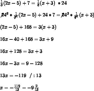 \frac{1}{3}(2x-5) +7= \frac{1}{8}(x+3) \ \/ *24 \\ \\ \not24^{8}*\frac{1}{\not3^1}(2x-5) +24*7=\not24^{3}* \frac{1}{\not8^{1}}(x+3)\\ \\\8(2x-5) +168=3 (x+3)\\ \\16x-40+168=3x+9 \\ \\16x+128=3x+3 \\ \\16x-3x=9-128 \\ \\13x=-119 \ \ /:13\\ \\x=-\frac{119}{13}=-9\frac{2}{13}