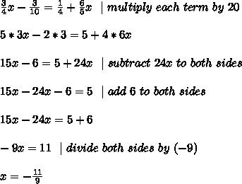 \frac{3}{4}x- \frac{3}{10}= \frac{1}{4}+ \frac{6}{5}x\ \ |  \ multiply \ each \ term \ by \ 20\\5*3x-2*3=5+4*6x\\15x-6=5+24x\ \ |\ subtract\ 24x\ to\ both\ sides       \\ 15x-24x-6=5 \ \  | \ add\ 6\ to\ both\ sides \\15x-24x =5+6  \\-9x =11\ \ | \ divide \ both \ sides\  by\ (-9) \\x=-\frac{11}{9}