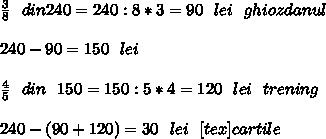 \frac{3}{8} \ \ din 240=240:8*3=90\ \ lei\ \ ghiozdanul \\  \\ 240-90=150 \ \ lei \\  \\  \frac{4}{5} \ \ din\ \ 150=150:5*4=120\ \ lei\ \ trening \\  \\ 240-(90+120)=30\ \ lei\ \[tex]cartile
