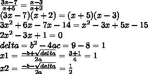\frac{3x-7}{x+5}= \frac{x-3}{x+2} \\ (3x-7)(x+2)=(x+5)(x-3)   \\ 3 x^{2} +6x-7x-14= x^{2} -3x+5x-15 \\ 2 x^{2} -3x+1=0 \\ delta= b^{2} -4ac=9-8=1 \\ x1= \frac{-b+ \sqrt{delta} }{2a} = \frac{3+1}{4} =1 \\ x2= \frac{-b- \sqrt{delta} }{2a} = \frac{1}{2}