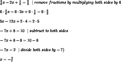 \frac{5}{6}x -2x +  \frac{4}{3} =  \frac{5}{3} \ \  | \ remove \ fractions \ by \ multiplying \ both \ sides \ by \ 6\\ \\ 6\cdot \frac{5}{6}x -6\cdot 2x + 6\cdot \frac{4}{3} = 6\cdot  \frac{5}{3}\\\\5x -12x + 2\cdot 4 = 2\cdot 5\\\\  -7x +8= 10\ \ |\ subtract\8\ to\ both\ sides  \\\\ -7x +8-8= 10-8\\\\-7x=2 \ \ | \ divide \ both \ sides\  by\(-7)  \\\\x=-\frac{2}{7}