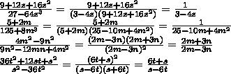 \frac{9+12z+16z^2}{27-64z^3}= \frac{9+12z+16z^2}{(3-4z)(9+12z+16z^2)}=\frac{1}{3-4z}\\\ \frac{5+2m}{125+8m^3}= \frac{5+2m}{(5+2m)(25-10m+4m^2)}= \frac{1}{25-10m+4m^2}\\\ \frac{4m^2-9n^2}{9n^2-12mn+4m^2}= \frac{(2m-3n)(2m+3n)}{(2m-3n)^2}= \frac{2m+3n}{2m-3n}\\\\frac{36t^2+12st+s^2}{s^2-36t^2}=\frac{(6t+s)^2}{(s-6t)(s+6t)}=\frac{6t+s}{s-6t}