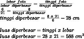 \frac{lebar~foto}{lebar~diperbesar} = \frac{tinggi~foto}{tinggi~diperbesar}  \\  \frac{6}{21} = \frac{8}{tinggi~diperbesar} \\ tinggi~diperbesar= \frac{8~x~21}{6} -28~cm \\  \\ luas~diperbesar=tinggi~x~lebar \\ luas~diperbesar=28~x~21=588~cm^2