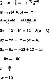 \frac{x}{4}  -x-  \frac{5}{6}  = 1 +  \frac{2(x-5)}{3} \\\\ m.m.c(4,6,3)\to 12\\\\ \frac{3x - 12 - 10}{12}  =  \frac{12 + 8(x-5)}{12} \\\\3x - 12 - 10 = 12 + 8(x-5)\\\\3x - 22 = 12 + 8x - 40\\\\3x - 8x = -22 + 12 - 40\\\\-5x = -50\\\\x =  \frac{50}{5}\\\\\boxed{x = 10}