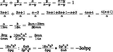 \frac{x}{x-y} + \frac{y}{y-x}=  \frac{x}{x-y} - \frac{y}{x-y}= \frac{x-y}{x-y}=1\\\\ \frac{2x+1}{a} + \frac{3x+1}{a} - \frac{x-2}{a}= \frac{2x+1+3x+1-x+2}{a} = \frac{4x+4}{a}=   \frac{4(x+1)}{a}\\\\ \frac{a}{12m}- \frac{b}{18n}  = \frac{3an-2bm}{36mn}\\\\ \frac{3xy}{4mn}* \frac{10m^2n^2}{21x^2y}= \frac{5mn}{14x}   \\\\ -\frac{18a^2b^2}{5pq}: \frac{6ab}{5p^2q^2}=   -\frac{18a^2b^2}{5pq}* \frac{5p^2q^2}{6ab}= -3abpq\\\\